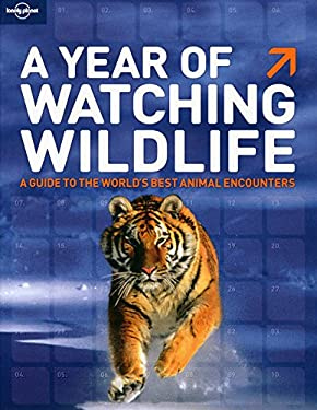 A Year of Watching Wildlife: A Guide to the World's Best Animal Encounters 9781741792799