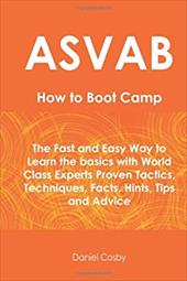 ASVAB How to Boot Camp: The Fast and Easy Way to Learn the Basics with World Class Experts Proven Tactics, Techniques, Facts, Hint - Cosby, Daniel