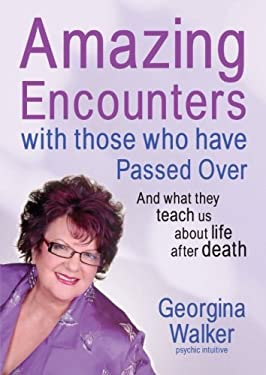 Amazing Encounters with Those Who Have Passed Over: And What They Teach Us about Life After Death 9781741757620