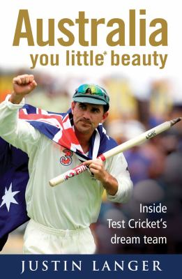 Australia You Little* Beauty: Inside Test Cricket's Dream Team 9781742373515
