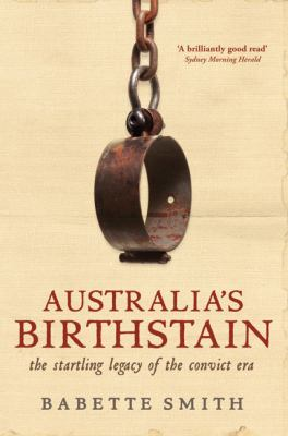 Australia's Birthstain: The Startling Legacy of the Convict Era 9781741756753