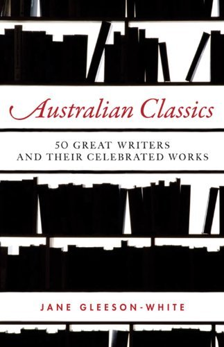 Australian Classics: 50 Great Writers and Their Celebrated Works 9781742372686