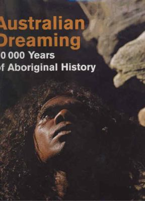 Australian Dreaming: 40,000 Years of Aboriginal History 9781741102581