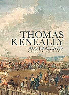 Australians, Volume 1: Origins to Eureka 9781741750690