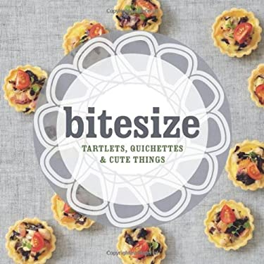 Bitesize: Tartlets, Quichettes & Cute Things 9781742701172