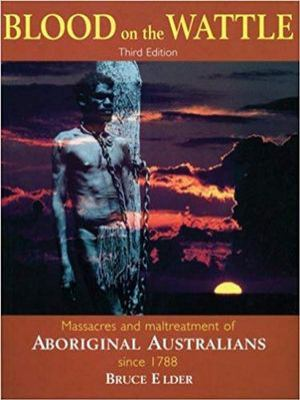 Blood on the Wattle: Massacres and Maltreatment of Aboriginal Australians Since 1788 9781741100082