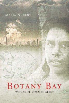 Botany Bay: Where Histories Meet 9781741145755