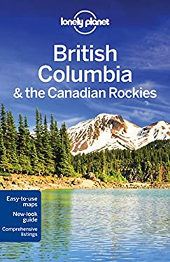 Lonely Planet British Columbia & the Canadian Rockies [With Map] 9781741798043