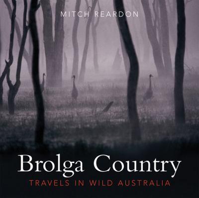 Brolga Country: Travels in Wild Australia 9781741149913