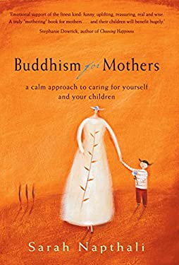 Buddhism for Mothers: A Calm Approach to Caring for Yourself and Your Children 9781741140101