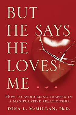 But He Says He Loves Me: How to Avoid Being Trapped in a Manipulative Relationship 9781741751963