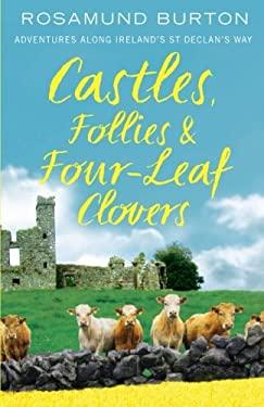 Castles, Follies & Four-Leaf Clovers: Adventures Along Ireland's St Declan's Way 9781741759525