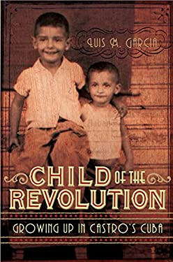 Child of the Revolution: Growing Up in Castro's Cuba 9781741148527