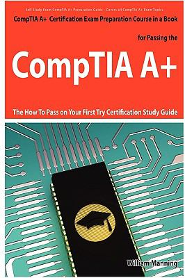 Comptia A+ Exam Preparation Course in a Book for Passing the Comptia A+ Certified Exam - The How to Pass on Your First Try Certification Study Guide 9781742441979