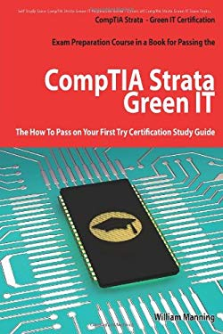 Comptia Strata - Green It Certification Exam Preparation Course in a Book for Passing the Comptia Strata - Green It Exam - The How to Pass on Your Fir 9781742442464