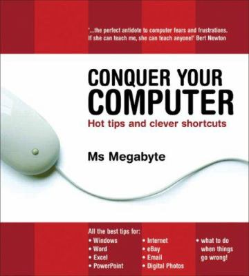 Conquer Your Computer: Hot Tips and Clever Shortcuts 9781740663540