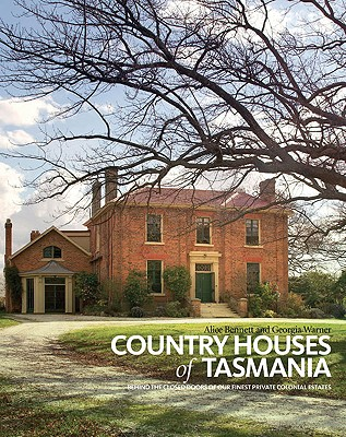 Country Houses of Tasmania: Behind the Closed Doors of Our Finest Private Colonial Estates 9781741756524