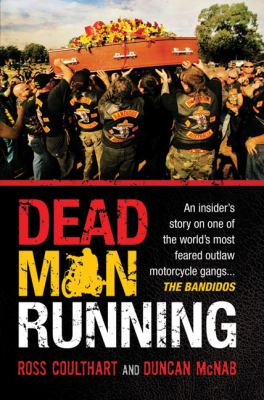 Dead Man Running: An Insider's Story on One of the World's Most Feared Outlaw Motorcycle Gangs ... the Bandidos 9781741754636