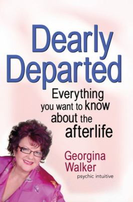 Dearly Departed: Everything You Want to Know about the Afterlife 9781741750010