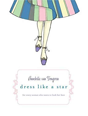 Dress Like a Star: For Every Woman Who Wants to Look Her Best 9781741666045