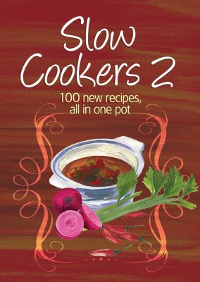 Slow Cookers 2: 100 New Recipes, All in One Pot 9781742663838