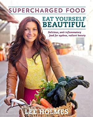 Eat Yourself Beautiful: Supercharged Food 9781743360590
