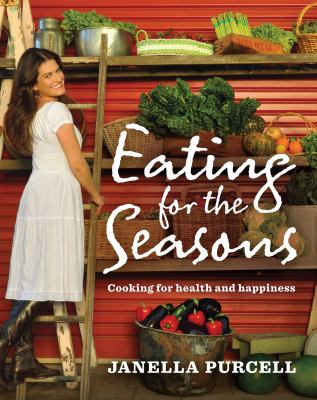 Eating for the Seasons: Cooking for Health and Happiness 9781741754087