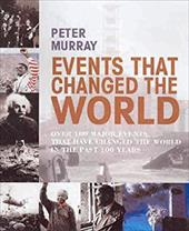 Events That Changed the World: Over 100 Major Events That Have Changed the World in the Past 100 Years 12595332