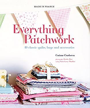 Everything Patchwork: 40 Classic Quilts, Bags and Accessories 9781741969702