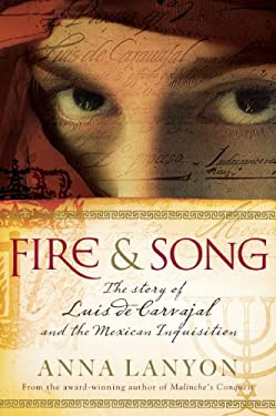 Fire & Song: The Story of Luis de Carvajal and the Mexican Inquisition 9781741147087