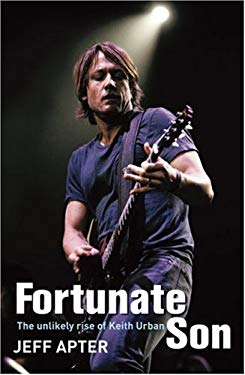 Fortunate Son: The Unlikely Rise of Keith Urban 9781741668087