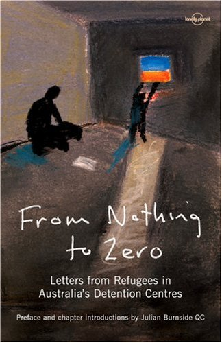 From Nothing to Zero: Letters from Refugees in Australia's Detention Centres 9781740596688