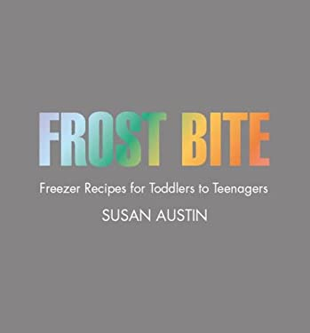 Frost Bite: Freezer Recipes for Toddlers to Teenagers 9781741105933