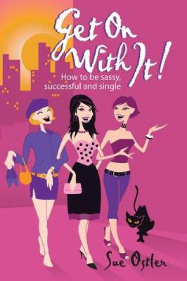 Get on with It!: How to Be Sassy, Successful & Single 9781741145021