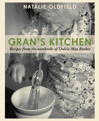 Gran's Kitchen: Recipes from the Notebooks of Dulcie May Booker 9781740669306