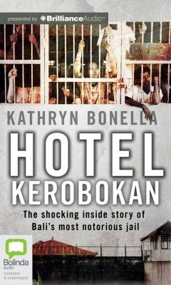 Hotel Kerobokan: The Shocking Inside Story of Bali's Most Notorious Jail 9781743105931