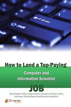How to Land a Top-Paying Computer and Information Scientist Job: Your Complete Guide to Opportunities, Resumes and Cover Letters, Interviews, Salaries 9781742446288