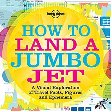 Lonely Planet How to Land a Jumbo Jet: A Visual Exploration of Travel Facts, Figures and Ephemera 9781742202280