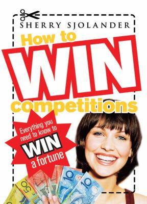 How to Win Competitions: Everything You Need to Know to Win a Fortune 9781741754148
