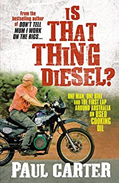 Is That Thing Diesel?: One Man, One Bike and the First Lap Around Australia on Used Cooking Oil 9781741757026