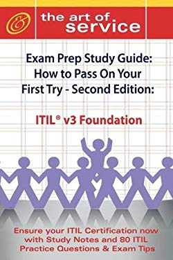 Itil V3 Foundation Certification Exam Preparation Course in a Book for Passing the Itil V3 Foundation Exam - The How to Pass on Your First Try Certifi