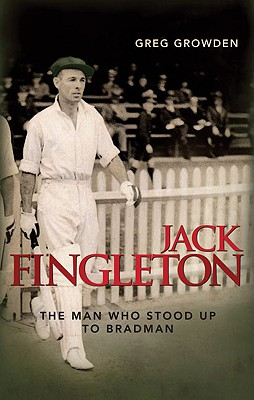 Jack Fingleton: The Man Who Stood Up to Bradman 9781741755480