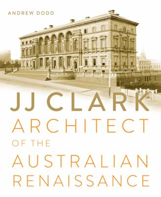 Jj Clark: Architect of the Australian Renaissance 9781742233055