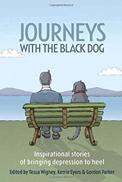 Journeys with the Black Dog: Inspirational Stories of Bringing Depression to Heel 9781741752649