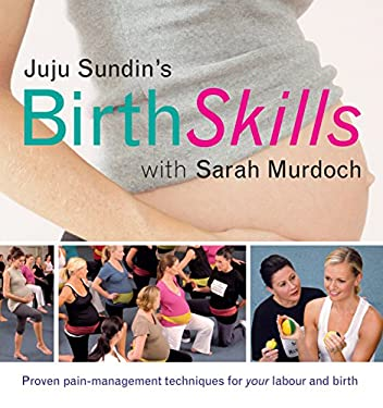 Juju Sundin's Birth Skills: Proven Pain-Management Techniques for Your Labour and Birth 9781741750973