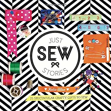 Just Sew Stories: 25 Spectacular Crafty Gifts to Sew 9781742704180