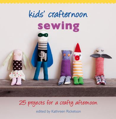 Kids' Crafternoon Sewing: 25 Projects for a Crafty Afternoon 9781742700403