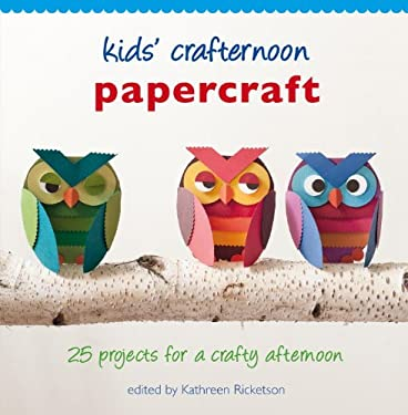 Kids' Crafternoon Papercraft: 25 Projects for a Crafty Afternoon 9781742700410