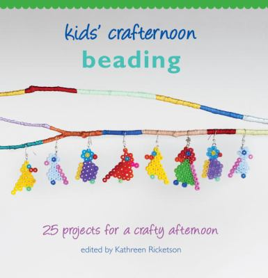 Kids' Crafternoon Beading: 25 Projects for a Crafty Afternoon 9781742700458