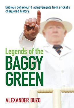 Legends of the Baggy Green: Dubious Behaviour & Achievements from Cricket's Chequered History 9781741143850